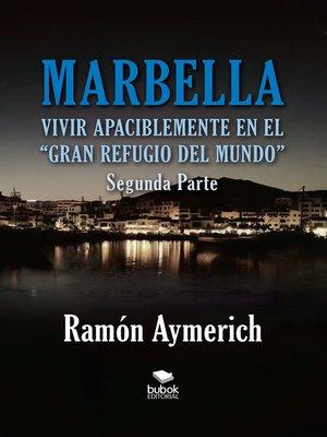 cover image of Marbella. Vivir apaciblemente en el gran refugio del Mundo -segunda parte-