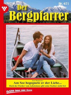 cover image of Der Bergpfarrer 471 – Heimatroman
