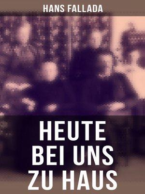 cover image of Heute bei uns zu Haus (Vollständige Ausgabe)