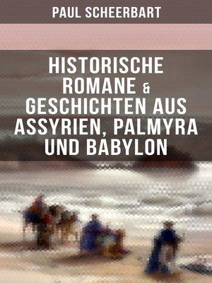 cover image of Historische Romane & Geschichten aus Assyrien, Palmyra und Babylon
