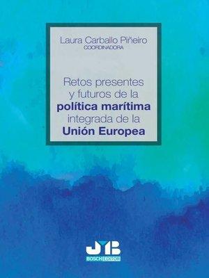 cover image of Retos presentes y futuros de la política marítima integrada de la Unión Europea