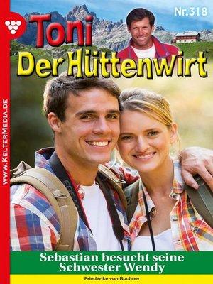 cover image of Toni der Hüttenwirt 318 – Heimatroman