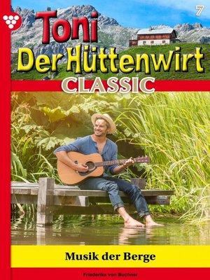 cover image of Toni der Hüttenwirt Classic 7 – Heimatroman