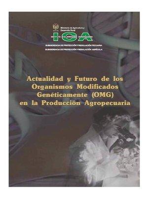 cover image of Actualidad y futuro de los organismos modificados genéticamente (OMG) en la producción agropecuaria