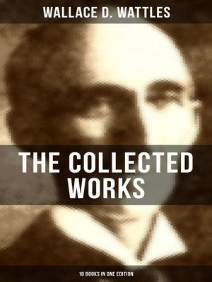 cover image of The Collected Works of Wallace D. Wattles (10 Books in One Edition)