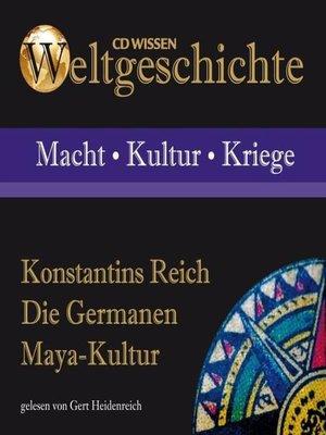 cover image of Konstantins Reich--Die Germanen--Maya-Kultur