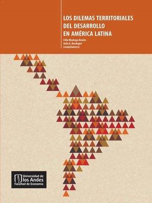 cover image of Los dilemas territoriales del desarrollo en América Latina