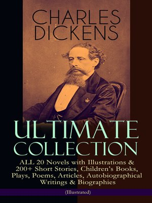 cover image of Charles Dickens Ultimate Collection – ALL 20 Novels with Illustrations & 200+ Short Stories, Children's Books, Plays, Poems, Articles, Autobiographical Writings & Biographies