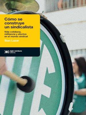 cover image of Cómo se construye un sindicalista