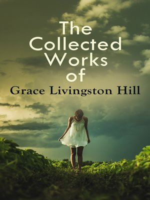 cover image of The Collected Works of Grace Livingston Hill