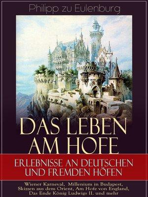 cover image of Das Leben am Hofe--Erlebnisse an deutschen und fremden Höfen