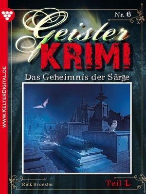 cover image of Geister-Krimi 6 Teil 1--Gruselroman