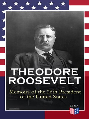 cover image of THEODORE ROOSEVELT--Memoirs of the 26th President of the United States