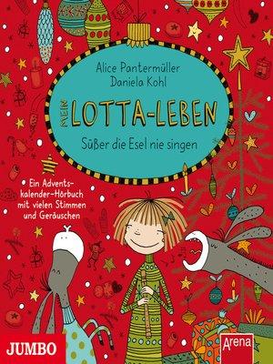 cover image of Mein Lotta-Leben. Süßer die Esel nie singen
