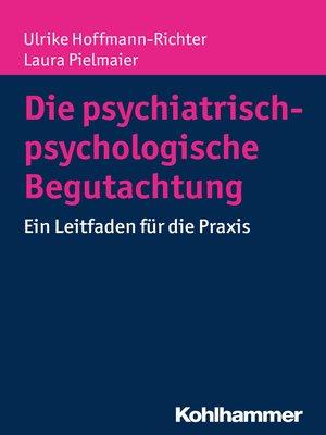 cover image of Die psychiatrisch-psychologische Begutachtung