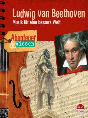 cover image of Ludwig van Beethoven: Musik für eine bessere Welt