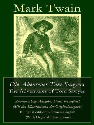 cover image of Die Abenteuer Tom Sawyers / the Adventures of Tom Sawyer--Zweisprachige Ausgabe