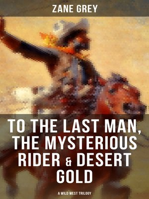 cover image of To the Last Man, the Mysterious Rider & Desert Gold (A Wild West Trilogy)