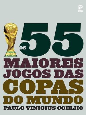 cover image of Os 55 maiores jogos das copas do mundo