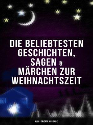 cover image of Die beliebtesten Geschichten, Sagen & Märchen zur Weihnachtszeit (Illustrierte Ausgabe)