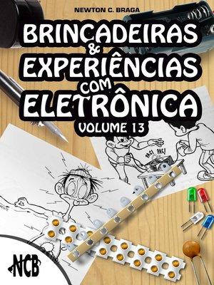 cover image of Brincadeiras e Experiências com Eletrônica--volume 13