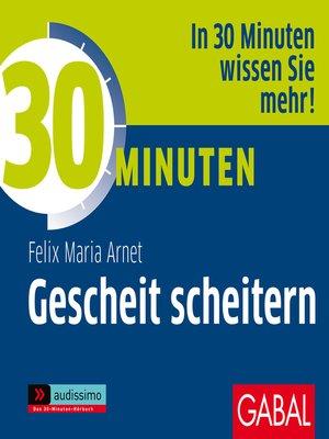 cover image of 30 Minuten Gescheit scheitern
