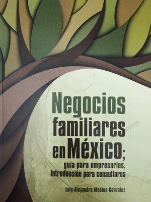 cover image of Negocios familiares en México; guía para empresarios, introducción para consultores