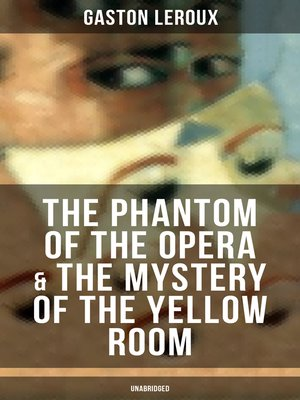 cover image of The Phantom of the Opera & the Mystery of the Yellow Room (Unabridged)