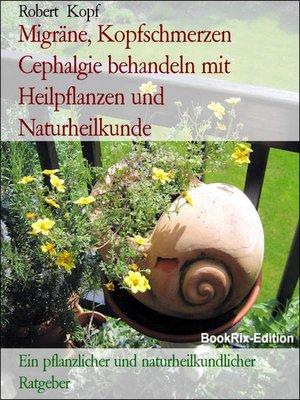 cover image of Migräne, Kopfschmerzen Cephalgie behandeln mit Heilpflanzen und Naturheilkunde