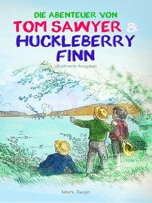 cover image of Die Abenteuer von Tom Sawyer und Huckleberry Finn (Illustrierte Ausgabe)