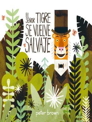 cover image of El Señor Tigre se vuelve salvaje