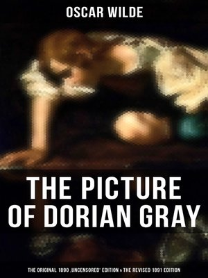 cover image of THE PICTURE OF DORIAN GRAY (The Original 1890 'Uncensored' Edition & the Revised 1891 Edition)