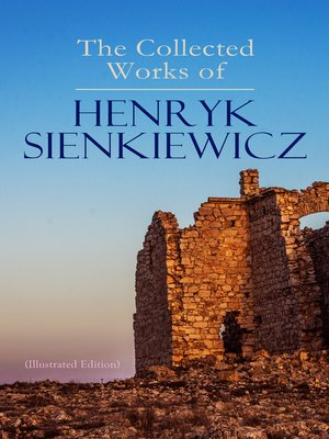 cover image of The Collected Works of Henryk Sienkiewicz (Illustrated Edition)