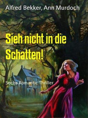 cover image of Sieh nicht in die Schatten!