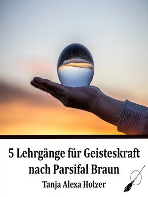 cover image of 5 Lehrgänge für Geisteskraft nach Parsifal Braun