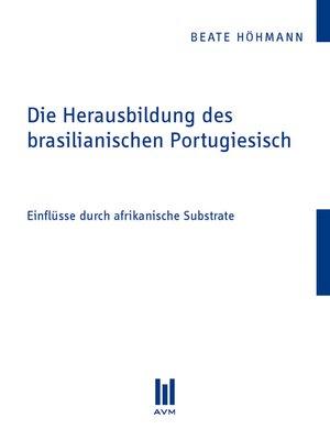 cover image of Die Herausbildung des brasilianischen Portugiesisch