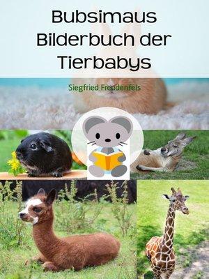 cover image of Bubsimaus Bilderbuch der Tierbabys