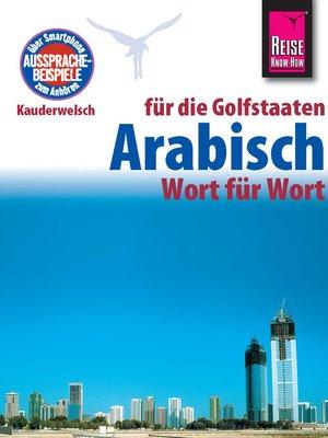 cover image of Reise Know-How Kauderwelsch Arabisch für die Golfstaaten--Wort für Wort