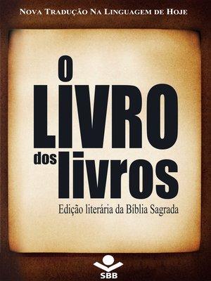 cover image of O Livro dos livros--Edição Literária da Bíblia Sagrada
