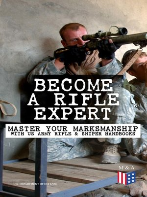 cover image of Become a Rifle Expert--Master Your Marksmanship With US Army Rifle & Sniper Handbooks