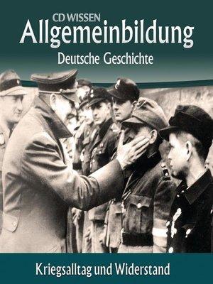 cover image of Deutsche Geschichte--Kriegsalltag und Widerstand