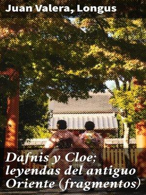 cover image of Dafnis y Cloe; leyendas del antiguo Oriente (fragmentos)