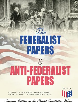cover image of The Federalist Papers & Anti-Federalist Papers