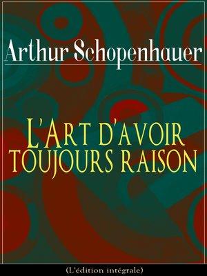 cover image of L'Art d'avoir toujours raison (L'édition intégrale)