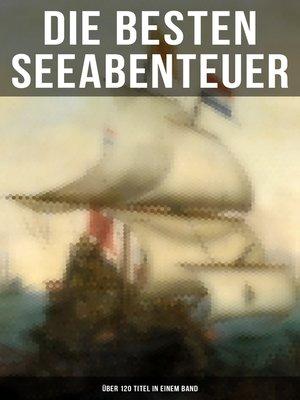 cover image of Die besten Seeabenteuer (Über 120 Titel in einem Band)