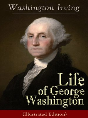 cover image of Life of George Washington (Illustrated Edition)