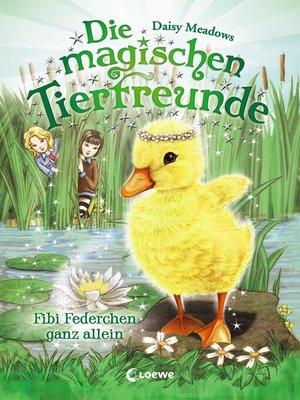 cover image of Die magischen Tierfreunde 3--Fibi Federchen ganz allein