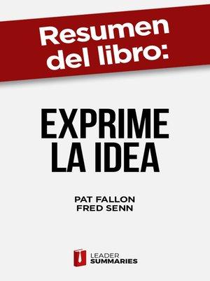 "cover image of Resumen del libro ""Exprime la idea"" de Pat Fallon"