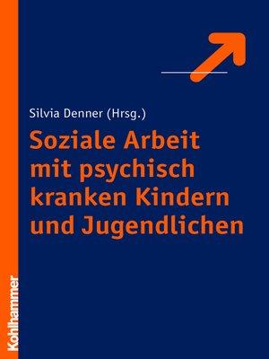 cover image of Soziale Arbeit mit psychisch kranken Kindern und Jugendlichen