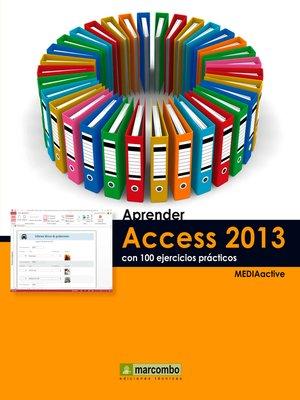 cover image of Aprender Access 2013 con 100 ejercicios prácticos